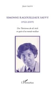 Jean Sauvy - Simonne Ragouillaux Sauvy (1922-2009) - Une Parisienne du XXe siècle en quête d'un monde meilleur.