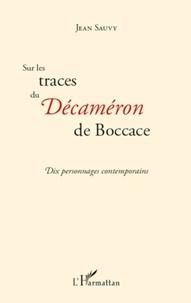 Jean Sauvy - Sur les traces du Décaméron de Boccace - Dix personnages contemporains - Cents nouvelles enchaînées.