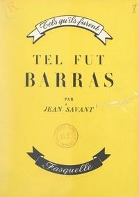 Jean Savant - Tel fut Barras - L'homme qui inventa Bonaparte.
