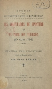 Jean Savina - Études sur le Finistère sous la Révolution : les volontaires du Finistère et la prise des Tuileries (10 août 1792) - Journal d'un volontaire. D'après des documents inédits.