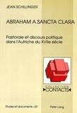 Jean Schillinger - Abraham a Sancta Clara. - Pastorale et discours politique dans l'Autriche du XVIIe siècle.