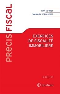 Jean Schmidt et Emmanuel Kornprobst - Exercices de fiscalité immobilière.