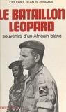 Jean Schramme et Michel Honorin - Le bataillon Léopard - Souvenirs d'un Africain blanc.