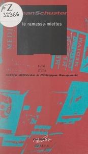 Jean Schuster et José Pierre - Le ramasse-miettes - Suivi de Lettre différée à Philippe Soupault.