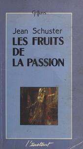 Jean Schuster - Les Fruits de la passion.