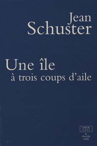 Jean Schuster - Une île à trois coups d'aile.
