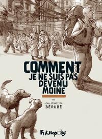 Jean-Sébastien Bérubé - Comment je ne suis pas devenu moine.