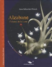Jean-Sébastien Blanck - Alzabane, l'oiseau de la Lune.