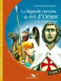Jean-Sébastien Blanck - La légende véritable du roi d'Orient Tome 1 : .