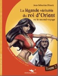 Jean-Sébastien Blanck - La légende véritable du roi d'Orient Tome 2 : .