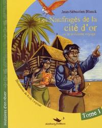Jean-Sébastien Blanck - Les naufragés de la cité d'or Tome 1 : .