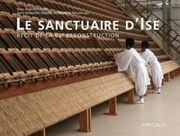Jean-Sébastien Cluzel et Masatsugu Nishida - La sanctuaire d'Ise - Récit de la 62e reconstruction.