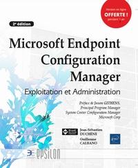 Jean-Sébastien Duchêne et Guillaume Calbano - Microsoft Endpoint Configuration Manager - Exploitation et Administration.