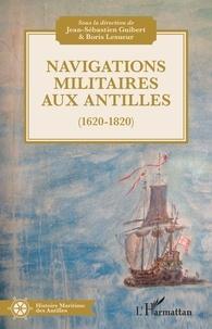 Jean-Sébastien Guibert et Boris Lesueur - Navigations militaires aux Antilles (1620-1820).