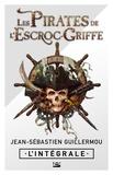Jean-Sébastien Guillermou - Les pirates de l'Escroc-Griffe Intégrale : L'intégrale.