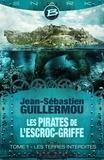 Jean-Sébastien Guillermou - Les pirates de l'Escroc-Griffe Tome 1 : Les terres interdites.