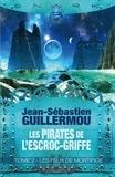 Jean-Sébastien Guillermou - Les pirates de l'Escroc-Griffe Tome 2 : Les feux de mortifice.
