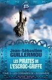 Jean-Sébastien Guillermou - Les pirates de l'Escroc-Griffe Tome 3 : Les corsaires de l'écosphère.