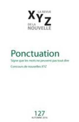 Jean-Sébastien Lemieux et Camille Deslauriers - XYZ. La revue de la nouvelle. No. 127, Automne 2016 - Ponctuation.