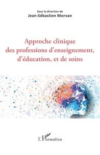Jean-Sébastien Morvan - Approche clinique des professions d'enseignement, d'éducation, et de soins.
