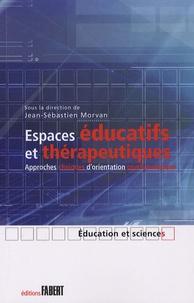 Jean-Sébastien Morvan - Espaces éducatifs et thérapeutiques - Approches cliniques d'orientation psychanalytique.