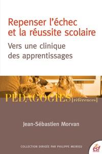 Jean-Sébastien Morvan - Repenser l'échec et la réussite scolaire - Vers une clinique des apprentissages.