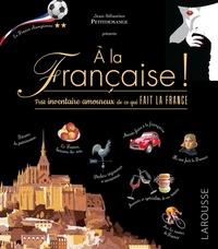 Jean-Sébastien Petitdemange - A la française - Petit inventaire amoureux de ce qui fait la France.