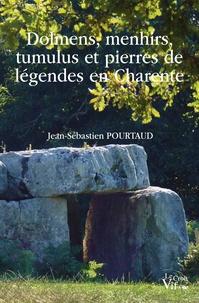 Jean-Sébastien Pourtaud - Dolmens, menhirs, tumulus et pierres de légendes en Charente.
