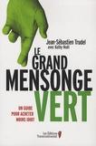 Jean-Sébastien Trudel - Le grand mensonge vert - Un guide pour acheter moins idiot.