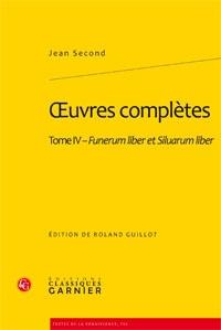 Jean Second - Oeuvres complètes - Tome 4, Funerum liber et Siluarum liber.