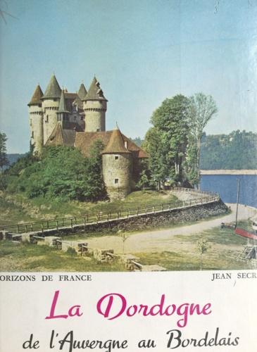 La Dordogne. De l'Auvergne au Bordelais