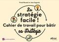 Jean Segonds et Frank Rouault - La stratégie facile ! - Cahier de travail pour bâtir sa stratégie.