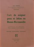 Jean Seguin - L'art de soigner gens et bêtes en Basse-Normandie - Guérisseurs et rebouteux, leurs remèdes, leurs pratiques.