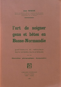 Lart de soigner gens et bêtes en Basse-Normandie - Guérisseurs et rebouteux, leurs remèdes, leurs pratiques.pdf