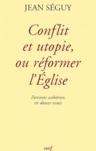 CONFLIT ET UTOPIE, OU REFORMER LEGLISE. Parcours wébérien en douze essais.pdf