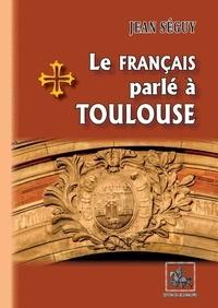 Jean Séguy - Le français parlé à Toulouse.