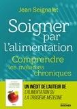 Jean Seignalet - Soigner par l'alimentation - Comprendre les maladies chroniques.