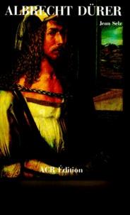Jean Selz - La Vie et l'oeuvre d'Albrecht Dürer.