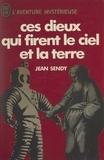 Jean Sendy - Ces dieux qui firent le ciel et la Terre - Le roman de la Bible.