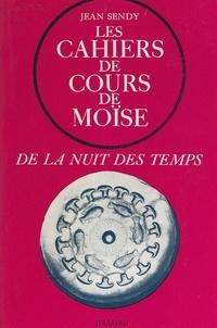 Jean Sendy - De la nuit des temps (1) : Les cahiers de cours de Moïse.