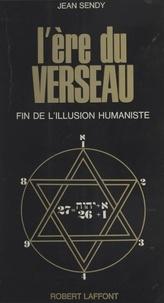 Jean Sendy - L'ère du Verseau - Fin de l'illusion humaniste.