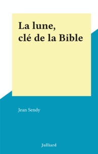 Jean Sendy - La lune, clé de la Bible.