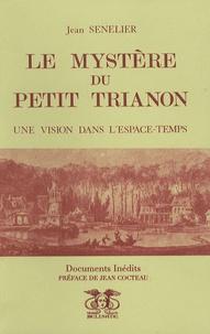Jean Senelier - Le mystère du Petit Trianon - Une vision dans l'Espace-Temps.