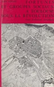 Jean Sentou - Fortunes et groupes sociaux à Toulouse sous la Révolution - 1789-1799, essai d'histoire statistique.