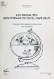 Jean Sérandour et  Plantu - Les inégalités des niveaux de développement - À travers des dessins de presse de Plantu.