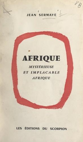Afrique. Mystérieuse et implacable Afrique