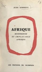 Jean Sermaye - Afrique - Mystérieuse et implacable Afrique.