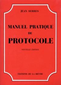 Jean Serres - Manuel pratique de protocole.