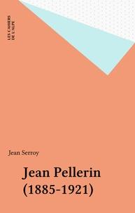 Jean Serroy - Jean Pellerin (1885-1921).