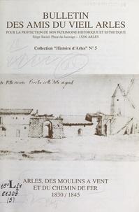 Jean Servonat et Henri Ceresola - Histoire d'Arles (5). Arles, des moulins à vent et du chemin de fer : 1830-1845.